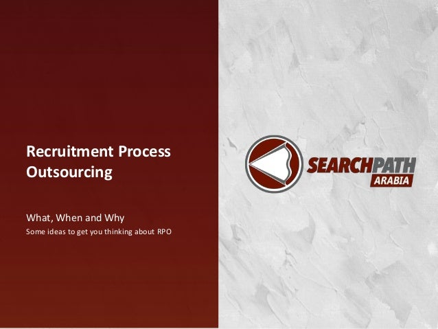 Recruitment Process Outsourcing What, When and Why Some ideas to get you thinking about RPO