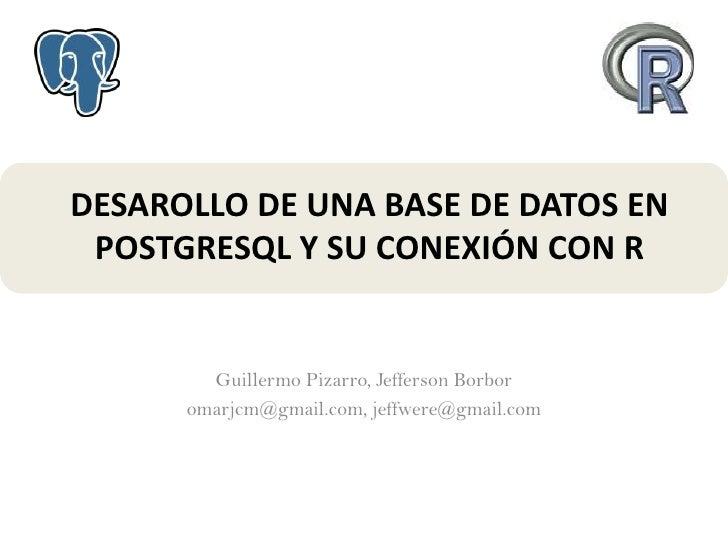 DESAROLLO DE UNA BASE DE DATOS EN POSTGRESQL Y SU CONEXIÓN CON R<br />Guillermo Pizarro, Jefferson Borbor<br />omarjcm@gma...