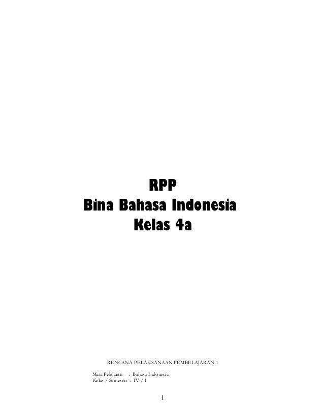RPPBina Bahasa Indonesia       Kelas 4a       RENCANA PELAKSANAAN PEMBELAJARAN 1 Mata Pelajaran : Bahasa Indonesia Kelas /...