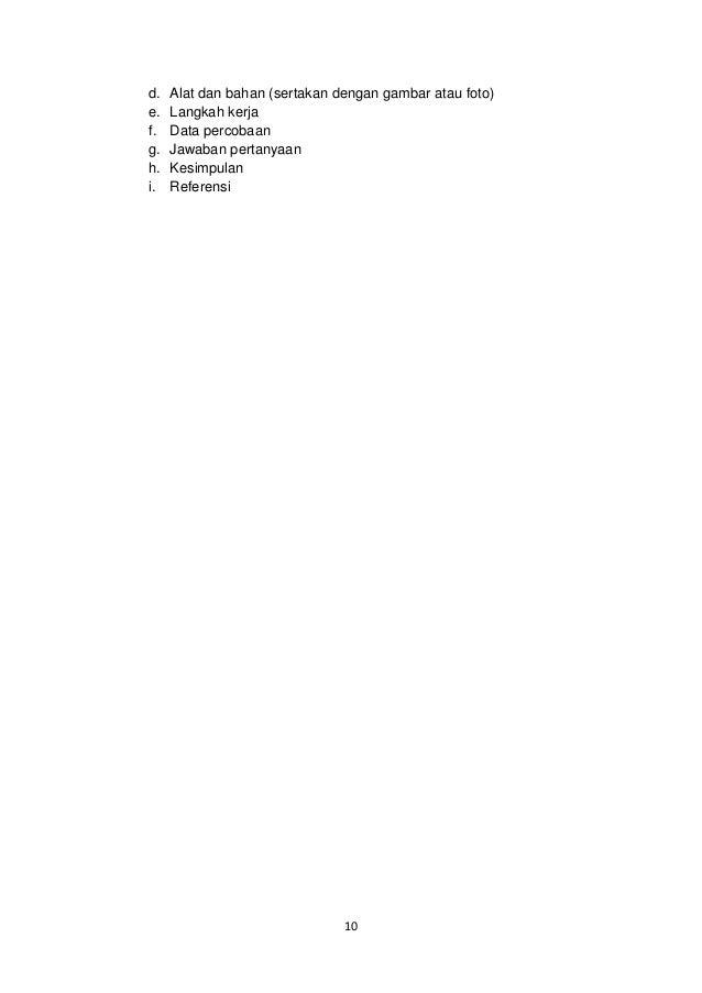 d. e. f. g. h. i.  Alat dan bahan (sertakan dengan gambar atau foto) Langkah kerja Data percobaan Jawaban pertanyaan Kesim...