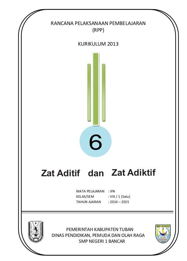 RANCANA PELAKSANAAN PEMBELAJARAN  (RPP)  KURIKULUM 2013  6  Zat Aditif dan Zat Adiktif  MATA PELAJARAN  : IPA  KELAS/SEM  ...