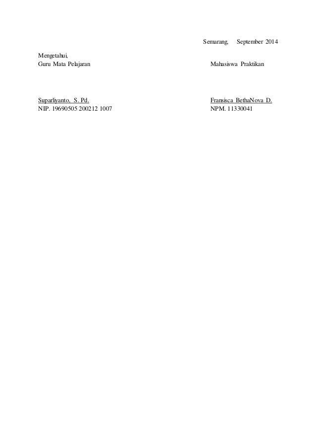 Semarang, September 2014  Mengetahui,  Guru Mata Pelajaran Mahasiswa Praktikan  Suparliyanto, S. Pd. Fransisca BethaNova D...