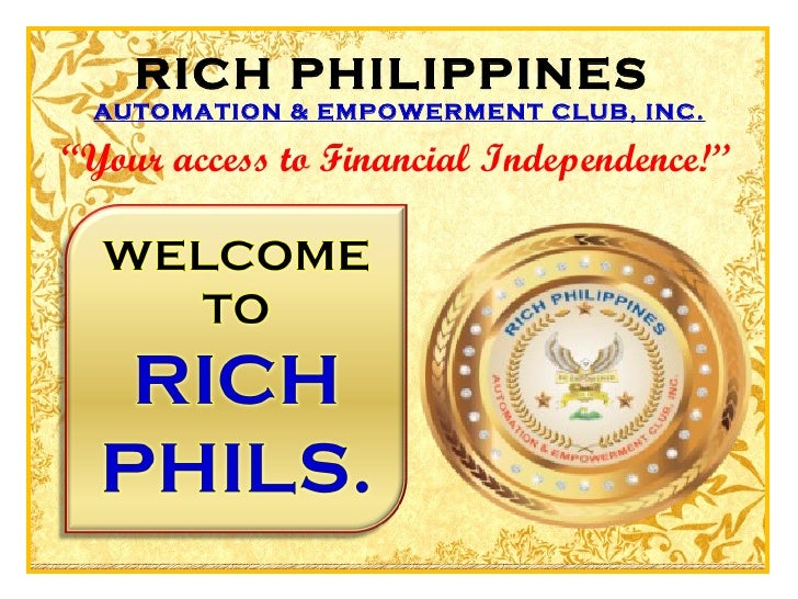 "RICH PHILIPPINES AUTOMATION & EMPOWERMENT CLUB, INC.""Your access to Financial Independence!''"