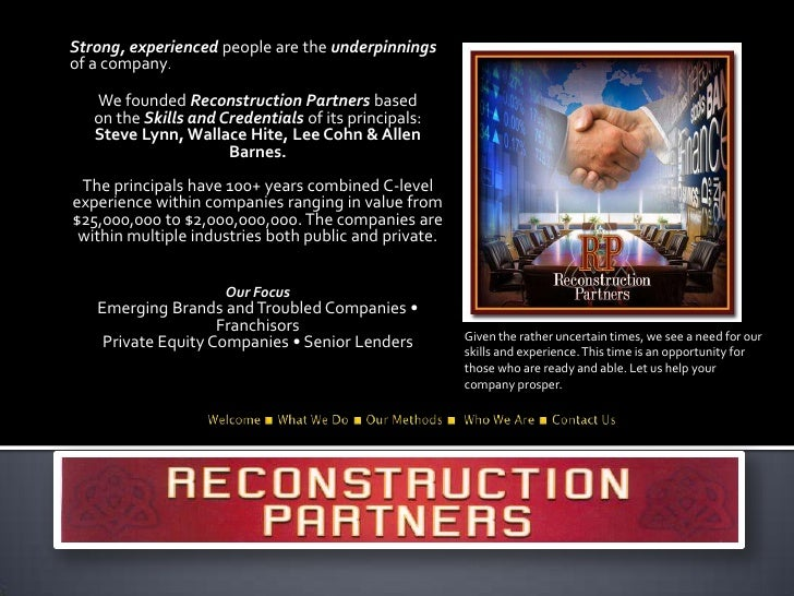 Strong, experienced people are the underpinnings of a company.<br />We founded Reconstruction Partners basedon the Skills ...