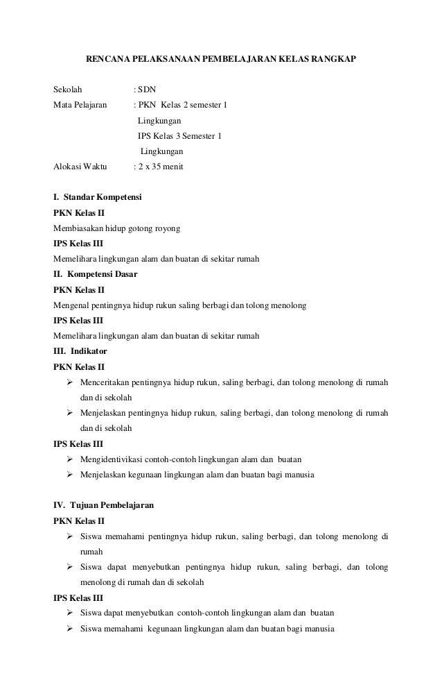 RENCANA PELAKSANAAN PEMBELAJARAN KELAS RANGKAP  Sekolah  : SDN  Mata Pelajaran  : PKN Kelas 2 semester 1 Lingkungan IPS Ke...