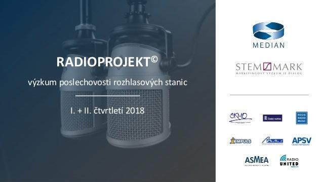 RADIOPROJEKT© výzkum poslechovosti rozhlasových stanic I. + II. čtvrtletí 2018