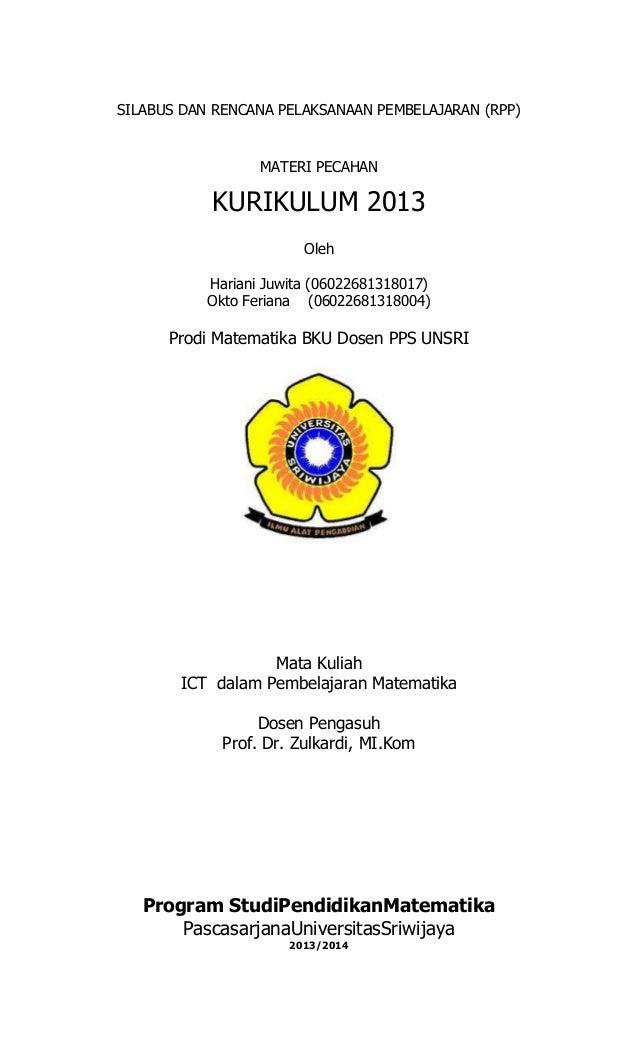 SILABUS DAN RENCANA PELAKSANAAN PEMBELAJARAN (RPP)  MATERI PECAHAN  KURIKULUM 2013 Oleh Hariani Juwita (06022681318017) Ok...