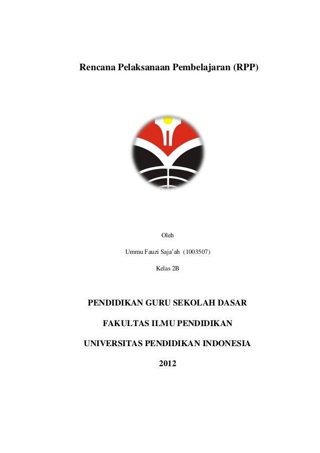Rencana Pelaksanaan Pembelajaran (RPP)OlehUmmu Fauzi Saja'ah (1003507)Kelas 2BPENDIDIKAN GURU SEKOLAH DASARFAKULTAS ILMU P...