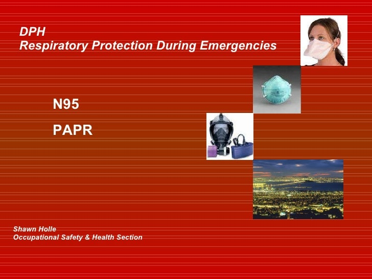 DPH Respiratory Protection During Emergencies Shawn Holle Occupational Safety & Health Section N95 PAPR
