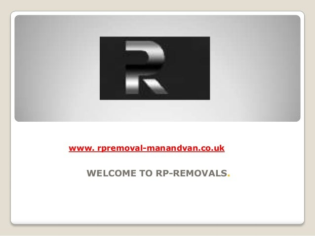 WELCOME TO RP-REMOVALS. www. rpremoval-manandvan.co.uk