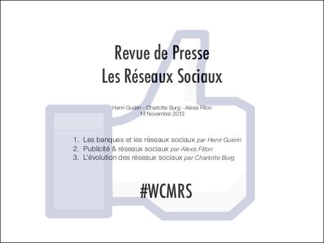 Revue de Presse Les Réseaux Sociaux Henri Guérin - Charlotte Burg - Alexis Fillon 14 Novembre 2013  1. Les banques et les ...