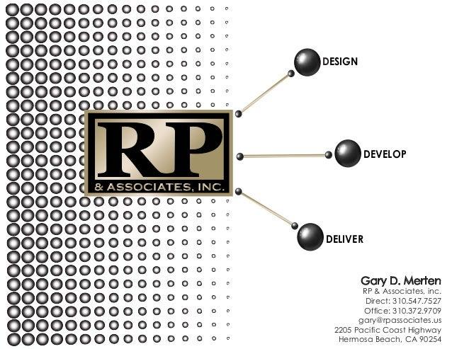 DESIGN         DEVELOPDELIVER         Gary D. Merten         RP & Associates, inc.          Direct: 310.547.7527         O...