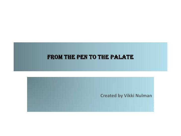 From the Pen to the Palate<br />Created by Vikki Nulman<br />