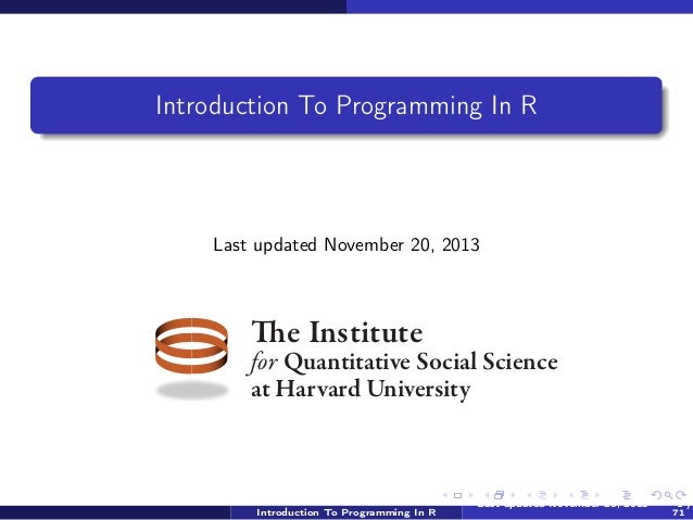 Introduction To Programming In R  Last updated November 20, 2013  The Institute  for Quantitative Social Science at Harvar...