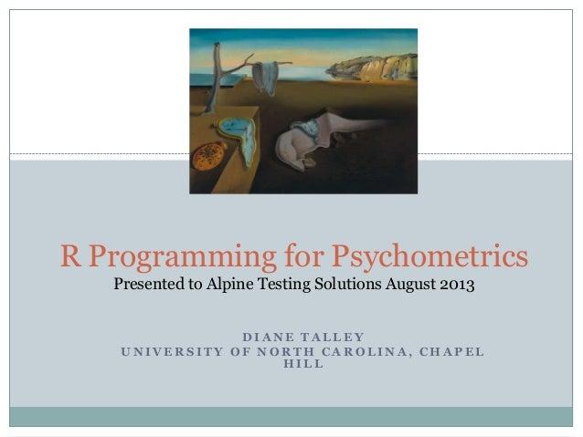 D I A N E T A L L E Y U N I V E R S I T Y O F N O R T H C A R O L I N A , C H A P E L H I L L R Programming for Psychometr...