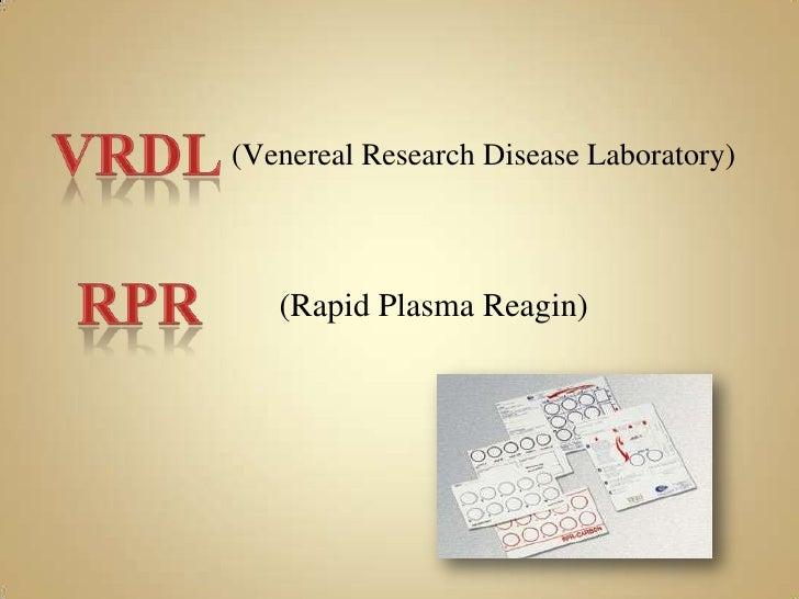 VRDL<br />(VenerealResearchDiseaseLaboratory)<br />rpr<br />(Rapid Plasma Reagin)<br />