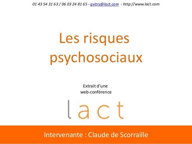 Intervenante : Claude de Scorraille Les risques psychosociaux 01 43 54 31 63 / 06 03 24 81 65 - gvitry@lact.com - http://w...