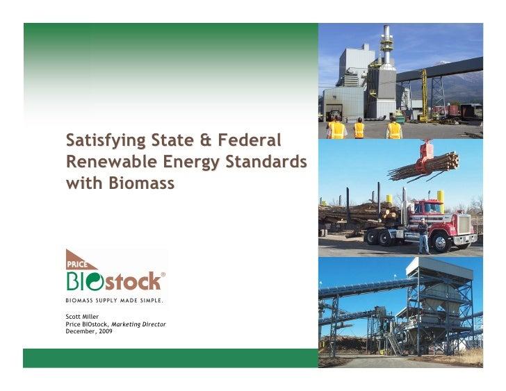 Satisfying State & Federal Renewable Energy Standards with Biomass     Scott Miller Price BIOstock, Marketing Director Dec...
