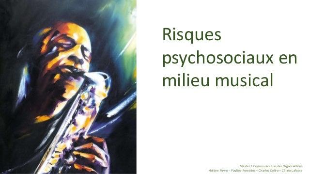Risques  psychosociaux en  milieu musical  Master 1 Communication des Organisations  Hélène Fèvre – Pauline Forestier – Ch...