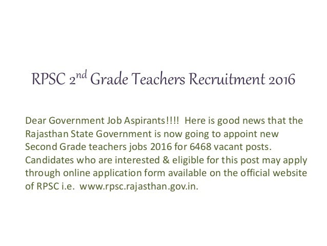 RPSC 2nd Grade Teachers Recruitment 2016 Dear Government Job Aspirants!!!! Here is good news that the Rajasthan State Gove...