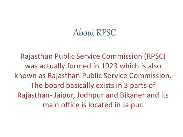 About RPSC Rajasthan Public Service Commission (RPSC) was actually formed in 1923 which is also known as Rajasthan Public ...