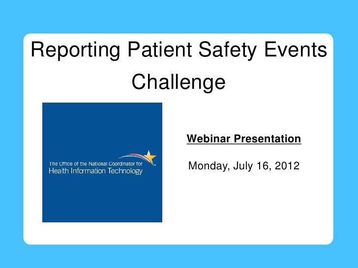 Reporting Patient Safety Events          Challenge                Webinar Presentation                Monday, July 16, 2012