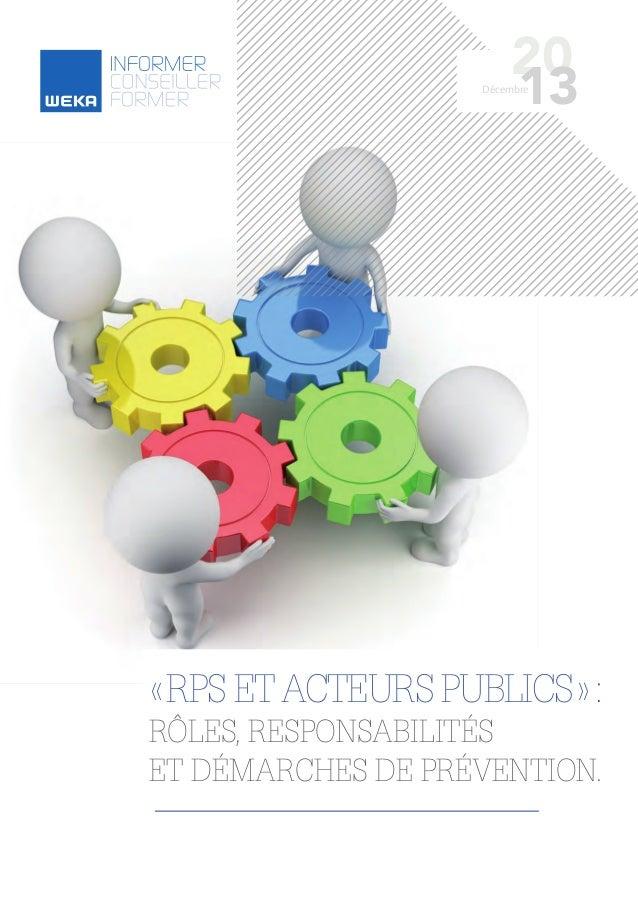 «RPS etActeurs publics»: rôles, responsabilités et démarches de prévention. 20 13Décembre