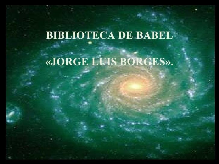 BIBLIOTECA DE BABEL«JORGE LUIS BORGES».