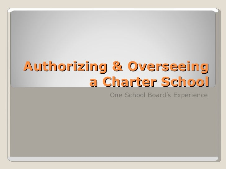 Authorizing & Overseeing a Charter School One School Board's Experience