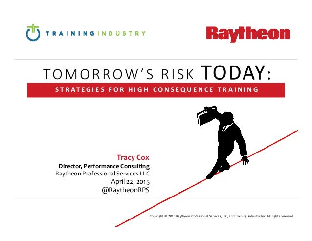 Tracy Cox Director, Performance Consulting Raytheon Professional Services LLC April 22, 2015 @RaytheonRPS S T R AT E G I E...