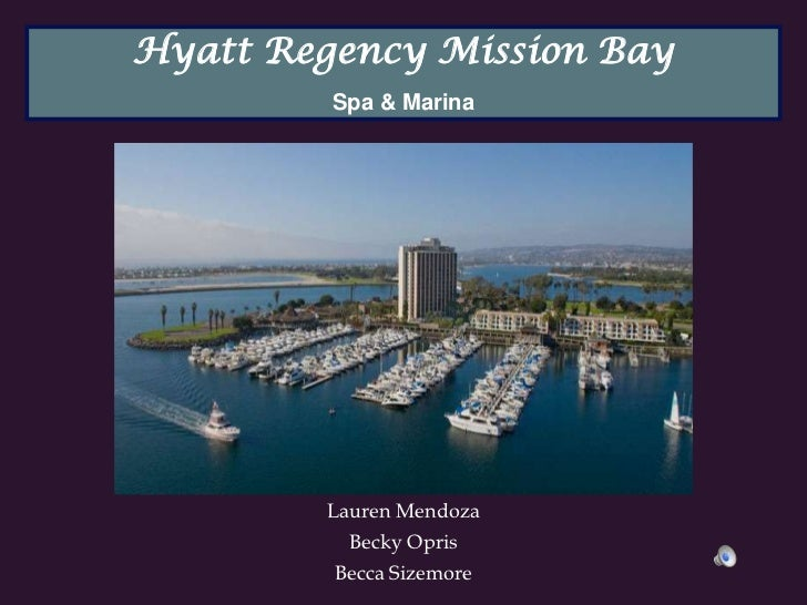 Hyatt Regency Mission Bay         Spa & Marina        Lauren Mendoza          Becky Opris         Becca Sizemore