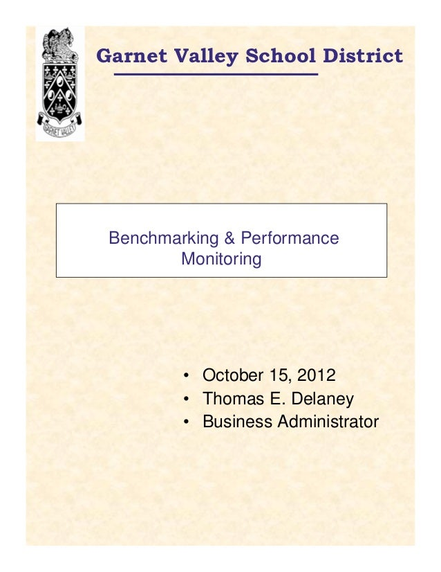 Garnet Valley School District Benchmarking & Performance        Monitoring         • October 15, 2012         • Thomas E. ...