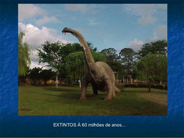EXTINTOS À 60 milhões de anos...