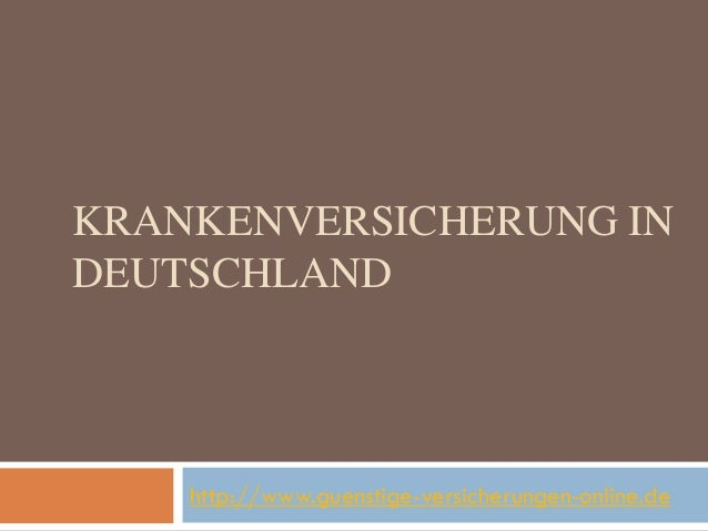 KRANKENVERSICHERUNG IN DEUTSCHLAND  http://www.guenstige-versicherungen-online.de