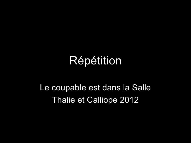 RépétitionLe coupable est dans la Salle   Thalie et Calliope 2012