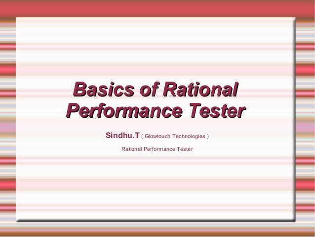 Basics of RationalBasics of Rational Performance TesterPerformance Tester Sindhu.T ( Glowtouch Technologies ) Rational Per...