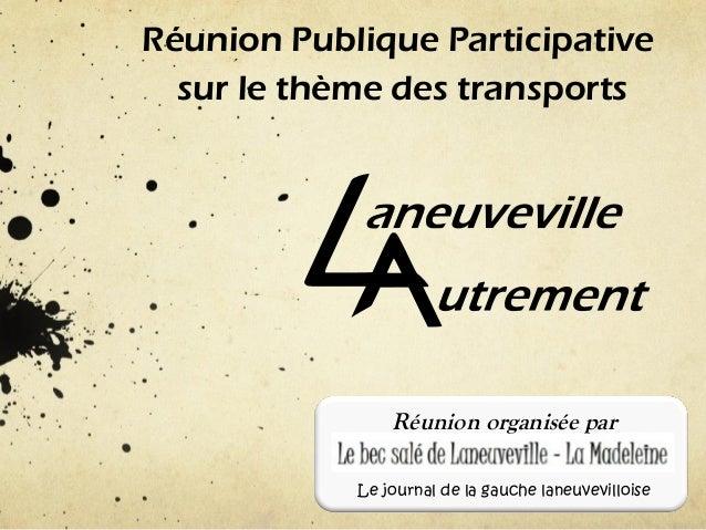 Réunion Publique Participative sur le thème des transports  Réunion organisée par Le journal de la gauche laneuvevilloise