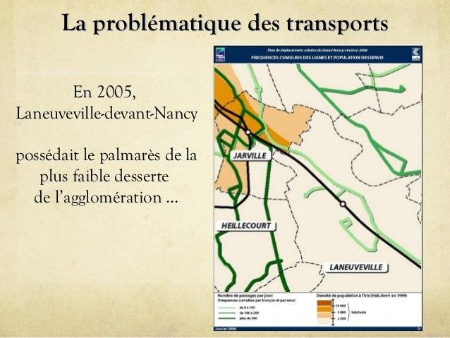 La problématique des transports En 2005, Laneuveville-devant-Nancy possédait le palmarès de la plus faible desserte de l'a...