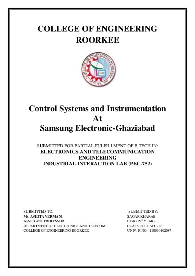 COLLEGE OF ENGINEERING ROORKEE Control Systems and Instrumentation At Samsung Electronic-Ghaziabad SUBMITTED FOR PARTIAL F...