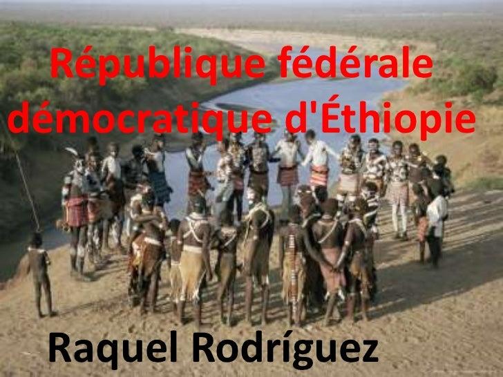 République fédéraledémocratique dÉthiopie Raquel Rodríguez