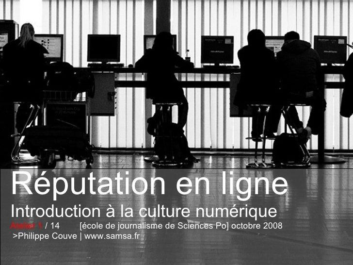 Réputation en ligne Introduction à la culture numérique Atelier 1  / 14  [école de journalisme de Sciences Po] octobre 200...