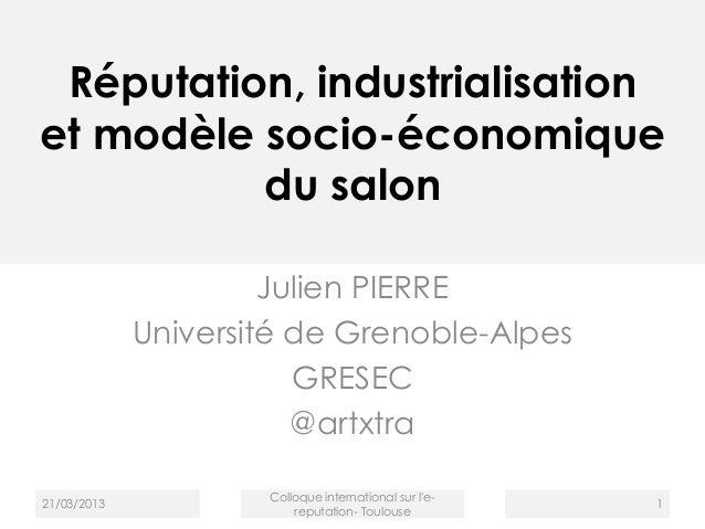 Réputation, industrialisationet modèle socio-économiquedu salonJulien PIERREUniversité de Grenoble-AlpesGRESEC@artxtra21/0...