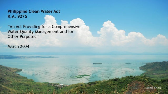 the philippine clean water act of 2004 essay 42 v status of clean production in the philippines 43 vi list of major  the  philippine clean water act of 2004 defines water quality as the.