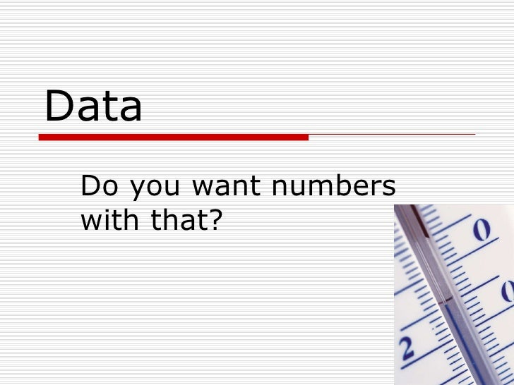 Data Do you want numbers with that?