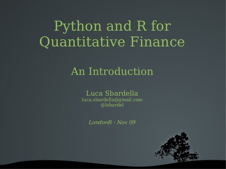 Python and R for Quantitative Finance      An Introduction        Luca Sbardella      luca.sbardella@gmail.com            ...