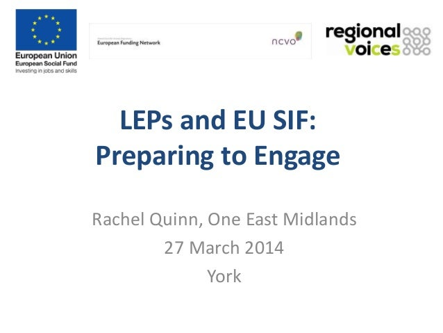 LEPs and EU SIF: Preparing to Engage Rachel Quinn, One East Midlands 27 March 2014 York