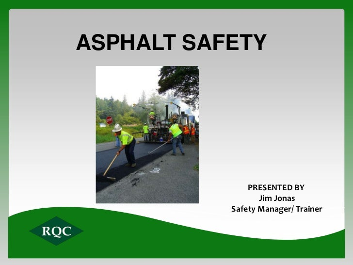 ASPHALT SAFETY               PRESENTED BY                  Jim Jonas           Safety Manager/ Trainer