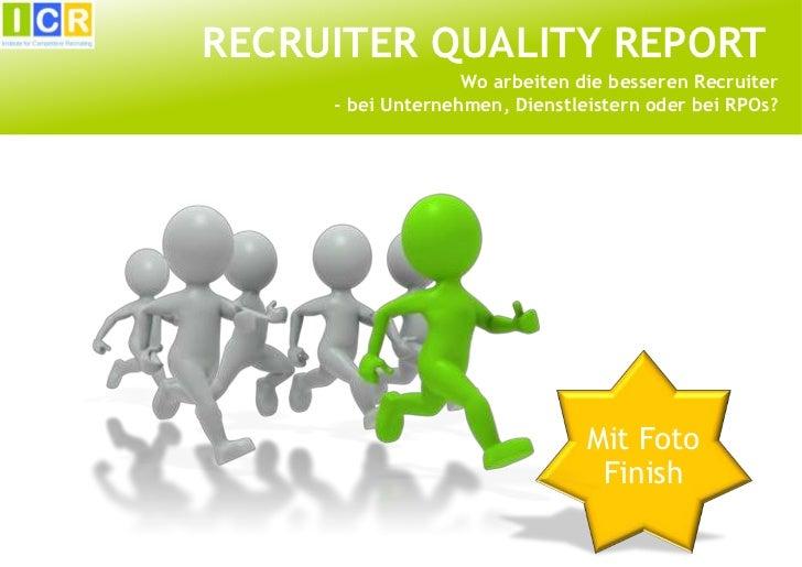 RECRUITER QUALITY REPORT                   Wo arbeiten die besseren Recruiter     - bei Unternehmen, Dienstleistern oder b...