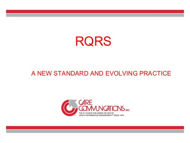 RQRS A NEW STANDARD AND EVOLVING PRACTICE  www.carecommunications.com 1.800.458.3544  1