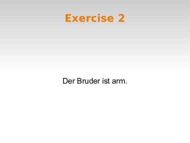 Exercise 2 Der Bruder ist arm.